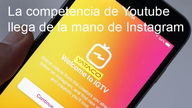 IGTV, la competencia de Youtube llega de la mano de Instagram