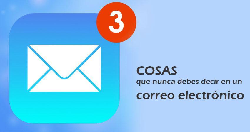 3 cosas que nunca debes decir en un correo electrónico